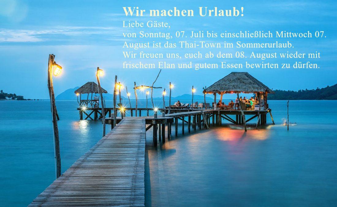 Wir machen Urlaub * geschlossen vom 07.07.-07.08.2019